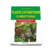 Plante cataratoare si arbusti murali - David Squire imagine librariadelfin.ro