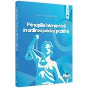 Principiile interpretarii in ordinea juridica pozitiva - Claudia Livia Pau imagine librariadelfin.ro