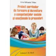 Proiect curricular de formare si dezvoltare a competentelor sociale si emotionale la prescolari - Irina Mihaela Trifan imagine librariadelfin.ro