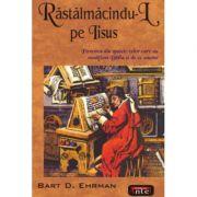 Rastalmacindu-l pe Iisus - Bart D. Ehrman imagine librariadelfin.ro