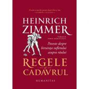 Regele si cadavrul. Poveste despre biruinta sufletului asupra raului - Heinrich Zimmer imagine librariadelfin.ro