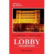 Reglementarea activitatii de lobby. In anticamera influentei - Aurelian Horja imagine librariadelfin.ro