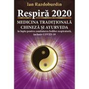 Respira 2020. Medicina Traditionala Chineza si Ayurveda in lupta pentru combaterea bolilor respiratorii, inclusiv COVID-19 - Ian Razdoburdin imagine librariadelfin.ro