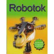 Robotok. Szorakoztato es egyszeru projektekkel imagine librariadelfin.ro
