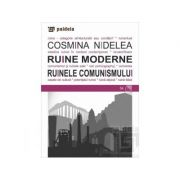 Ruinele moderne. Ruinele comunismului - Cosmina Nidelea imagine librariadelfin.ro