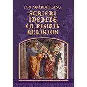 Scrieri inedite cu profil religios - Ion Agarbiceanu imagine librariadelfin.ro
