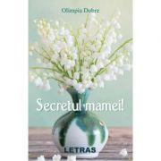 Secretul mamei! - Olimpia Dobre imagine librariadelfin.ro