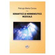 Semantica si hermeneutica muzicala - Petruta Maria Coroiu imagine librariadelfin.ro