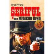 Seriful din Medicine Bend - Brad Ward imagine librariadelfin.ro