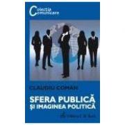Sfera publica si imaginea politica - Claudiu Coman imagine librariadelfin.ro