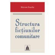 Structura fictiunilor comunitare - Razvan Enache imagine librariadelfin.ro