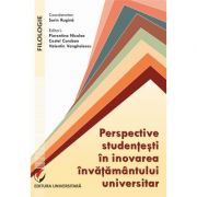 Student Perspectives in University Education Innovation - Florentina Nicolae, Sorin Rugina, Costel Coroban, Valentin Vanghelescu imagine librariadelfin.ro