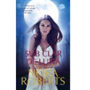 Sub clar de luna - Nora Roberts imagine librariadelfin.ro
