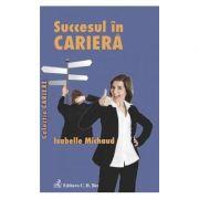 Succesul in cariera - Isabelle Michaud imagine librariadelfin.ro