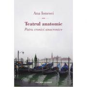 Teatrul anatomic. Patru cronici anacronice - Ana Ionesei imagine librariadelfin.ro