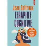 Terapiile cognitive. Cum sa actionam asupra propriilor ginduri (editia 2021) - Jean Cottraux imagine librariadelfin.ro