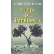 Viata de imprumut - Doru Munteanu imagine librariadelfin.ro